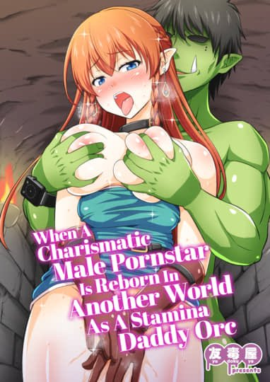 When A Charismatic Male Pornstar Reborns In Another World As A Stamina Daddy Orc Cover
